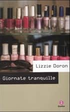 Giornate Tranquille ebook by Lizzie Doron, Callow A. L.