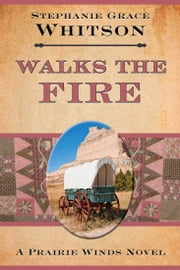 Walks the Fire ebook by Stephanie Grace Whitson