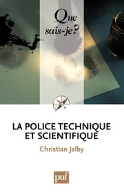 La police technique et scientifique - « Que sais-je ? » n° 3537 ebook by Christian Jalby