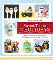 Sweet Treats for the Holidays: Edible Creations for Halloween, Thanksgiving, Christmas, and More ebook by Norene Cox