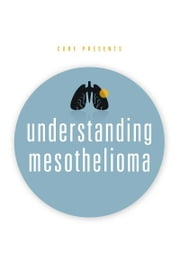 Understanding Mesothelioma ebook by CURE Media Group