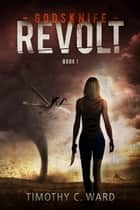 Godsknife: Revolt - Godsknife, #1 ebook by Timothy C. Ward
