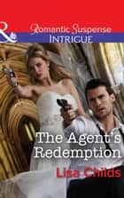 The Agent's Redemption (Mills & Boon Intrigue) (Special Agents at the Altar, Book 4) eBook by Lisa Childs