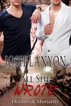 All She Wrote ebook by Josh Lanyon