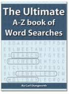 The Ultimate A-Z Book of Word Searches ebook by Carl Dungworth