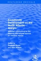 Community Development on the North Atlantic Margin - Selected Contributions to the Fifteenth International Seminar on Marginal Regions ebook by John Hutson, Reginald Byron