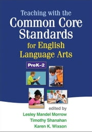 Teaching with the Common Core Standards for English Language Arts, PreK-2 ebook by Morrow, Lesley Mandel