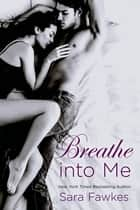 Breathe into Me ebook by Sara Fawkes