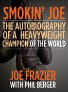 Smokin' Joe ebook by Joe Frazier,Phil Berger