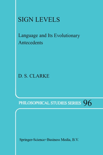 Sign Levels - Language and Its Evolutionary Antecedents ebook by D.S. Clarke