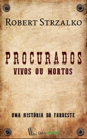 Procurados - Vivos ou Mortos ebook by Robert Strzalko