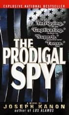 The Prodigal Spy ebook by Joseph Kanon