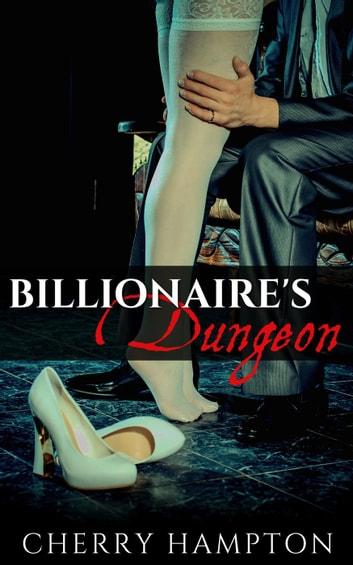 Billionaire's Dungeon - Billionaire's Dungeon New Adult BDSM Romance, #1 ebook by Cherry Hampton