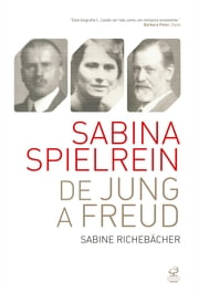Sabina Spielrein: de Jung a Freud ebook by Sabine Richebächer
