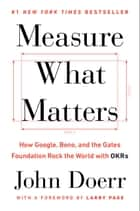 Measure What Matters - How Google, Bono, and the Gates Foundation Rock the World with OKRs ekitaplar by John Doerr, Larry Page