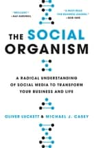 The Social Organism ebook by Oliver Luckett,Michael Casey