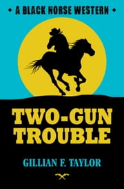 Two-Gun Trouble ebook by Gillian F. Taylor