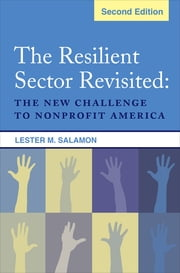 The Resilient Sector Revisited - The New Challenge to Nonprofit America ebook by Lester M. Lockwood