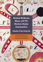 Richard McNemar, Music, and the Western Shaker Communities - Branches of One Living Tree ebook by Carol Medlicott,Christian Goodwillie