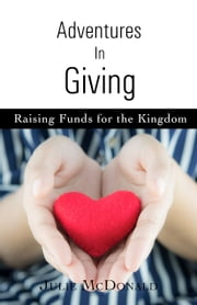 Adventures in Giving - Raising Funds for the Kingdom ebook by Julie McDonald
