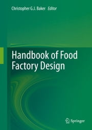 Handbook of Food Factory Design ebook by Christopher G. J. Baker