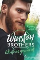 Winston Brothers - Whatever you want eBook by Penny Reid, Sybille Uplegger