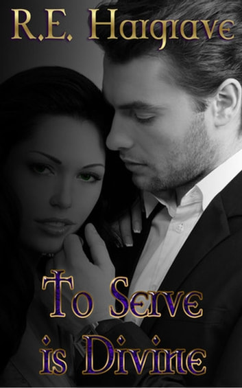 To Serve is Divine - The Divine Trilogy, #1 ebook by R.E. Hargrave