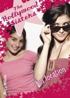 The Hollywood Sisters: On Location ebook by Mary Wilcox