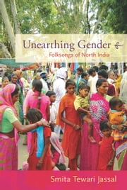 Unearthing Gender - Folksongs of North India ebook by Smita Tewari Jassal