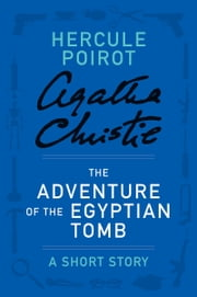 The Adventure of the Egyptian Tomb - A Hercule Poirot Story ebook by Agatha Christie