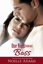 One Night with her Boss ebook by Noelle Adams