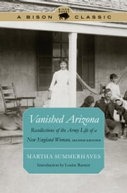 Vanished Arizona - Recollections of the Army Life of a New England Woman, Second Edition ebook by Martha Summerhayes,Louise Barnett