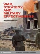 War, Strategy, and Military Effectiveness ebook by Williamson Murray