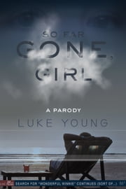 So Far Gone, Girl: A Gone Girl Parody ebook by Luke Young