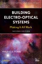 Building Electro-Optical Systems ebook by Philip C. D. Hobbs