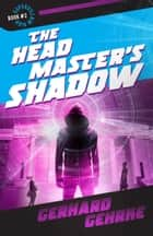 The Headmaster's Shadow eBook by Gerhard Gehrke