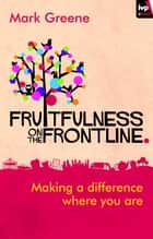 Fruitfulness on the Frontline ebook by Mark Greene