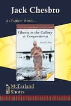 Jack Chesbro - A Chapter from Ghosts in the Gallery at Cooperstown ebook by David L. Fleitz
