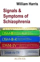 Signal & Symptoms of Schizophrenia ebook by William Harris