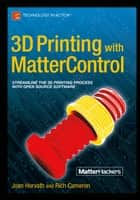 3D Printing with MatterControl ebook by Joan Horvath, Rich Cameron