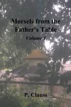 Morsels from the Father's Table ebook by P. Clauss