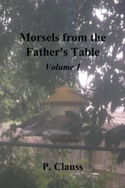 Morsels from the Father's Table - Volume 1 ebook by P. Clauss