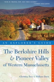 Explorer's Guide Berkshire Hills & Pioneer Valley of Western Massachusetts (Third Edition) ebook by Christina Tree,William Davis