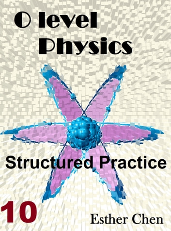 O level Physics Structured Practice 10 ebook by Esther Chen