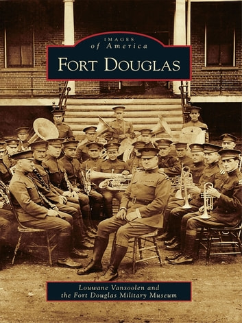 Fort Douglas ebook by Louwane Vansoolen,Fort Douglas Military Museum
