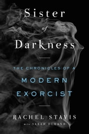 Sister of Darkness - The Chronicles of a Modern Exorcist ebook by Sarah Durand, R. H. Stavis