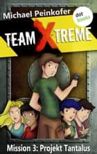 TEAM X-TREME - Mission 3: Projekt Tantalus ebook by Michael Peinkofer