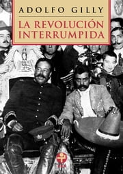 La revolución interrumpida ebook by Adolfo Gilly