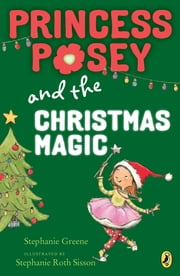 Princess Posey and the Christmas Magic ebook by Stephanie Greene