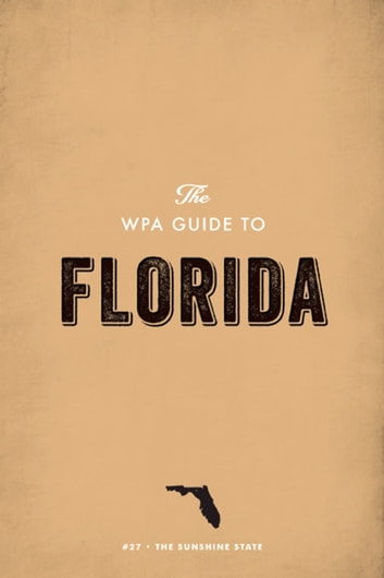The WPA Guide to Florida - The Sunshine State ebook by Federal Writers' Project